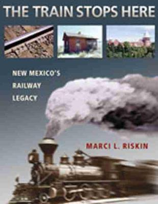 Train Stops Here: New Mexico's Railway Legacy (Paperback)