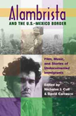 Alambrista and the US-Mexico Border: Film, Music, and Stories of Undocumented Immigrants (Paperback)