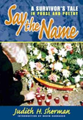 Say the Name: A Survivor's Tale in Prose and Poetry (Paperback)