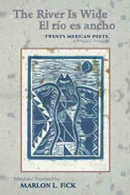 The River is Wide/El Rio Es Ancho: Twenty Mexican Poets, A Bilingual Anthology (Paperback)