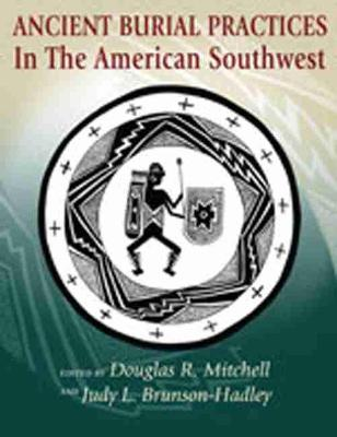 Ancient Burial Practices in the American Southwest: Archaeology, Physical Anthropology, and Native American Perspectives (Paperback)