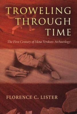 Trowelling Through Time: The First Century of Mesa Verdean Archaeology (Paperback)