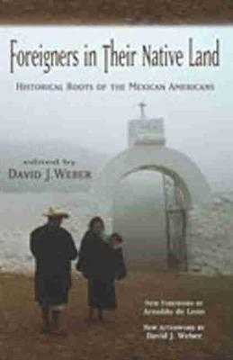 Foreigners in Their Native Land: Historical Roots of the Mexican Americans (Paperback)