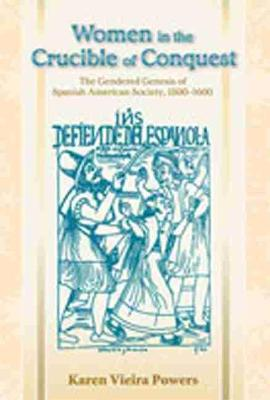Women in the Crucible of 'Conquest': The Gendered Genesis of Spanish American Society, 1500-1600 (Paperback)