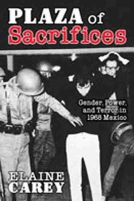 Plaza of Sacrifices: Gender, Power, and Terror in 1968 Mexico (Paperback)