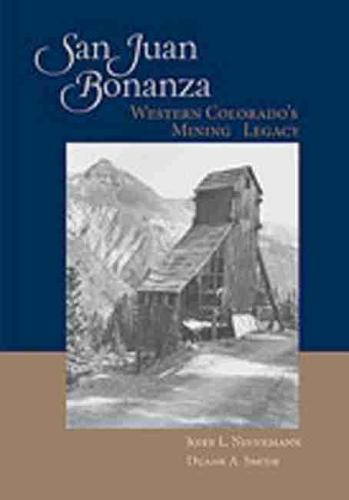 San Juan Bonanza: Western Colorado's Mining Legacy (Hardback)