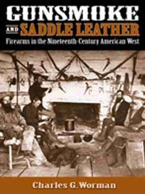 Gunsmoke and Saddle Leather: Firearms in the Nineteenth Century American West (Hardback)
