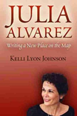 Julia Alvarez: Writing a New Place on the Map (Hardback)