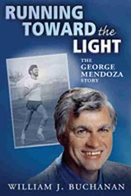 Running Toward the Light: The George Mendoza Story (Paperback)