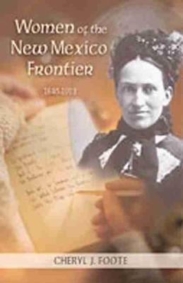 Women of the New Mexico Frontier: 1846-1912 (Paperback)