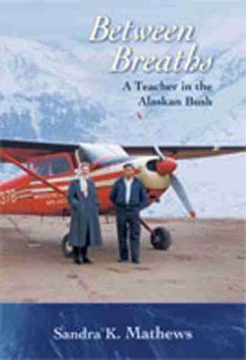 Between Breaths: A Teacher in the Alaskan Bush (Paperback)