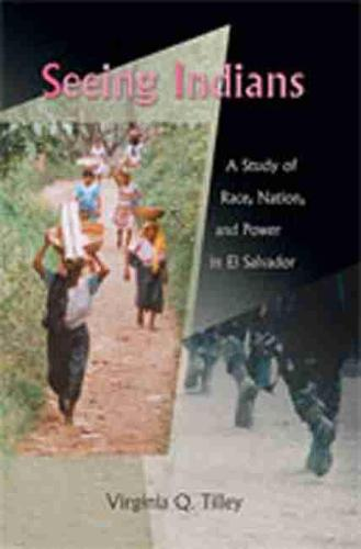 Seeing Indians: A Study of Race, Nation, and Power in El Salvador (Paperback)