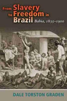 From Slavery to Freedom in Brazil: Bahia, 1835-1900 - Dialogos Series (Paperback)
