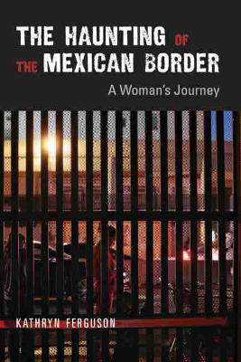 The Haunting of the Mexican Border: A Woman's Journey (Paperback)