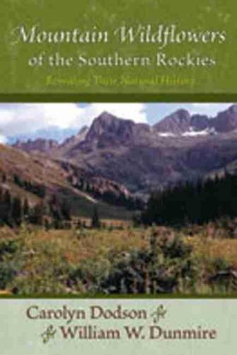 Mountain Wildflowers of the Southern Rockies: Revealing Their Natural History (Paperback)