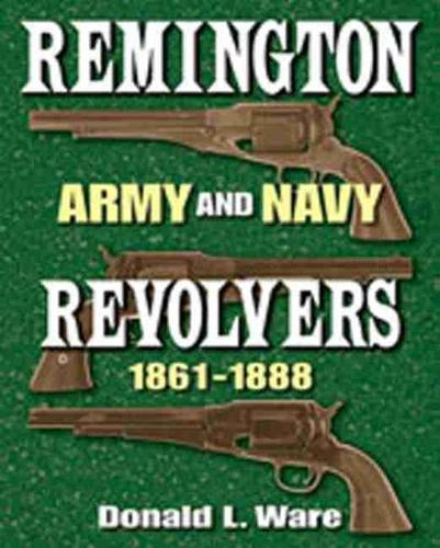 Remington Army and Navy Revolvers 1861-1888 (Hardback)