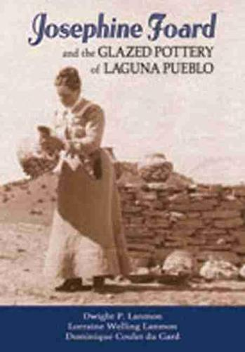 Josephine Foard and the Glazed Pottery of Laguna Pueblo (Hardback)