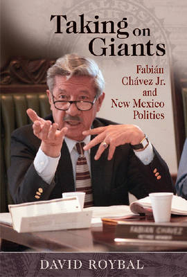 Taking on Giants: Fabian Chavez Jr. and New Mexico Politics (Hardback)