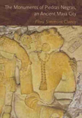 The Monuments of Piedras Negras, an Ancient Maya City (Hardback)