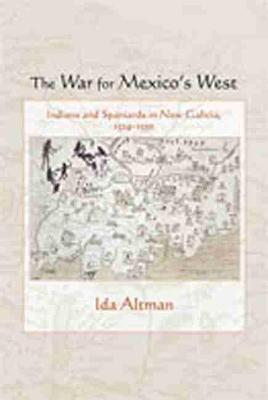The War for Mexico's West: Indians and Spaniards in New Galicia, 1524-1550 (Paperback)
