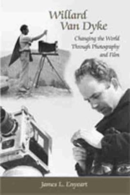 Willard Van Dyke: Changing the World Through Photography and Film (Hardback)