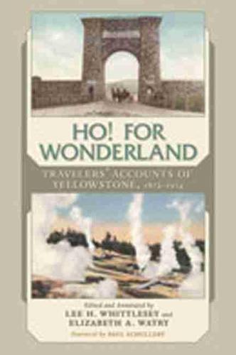 Ho! For Wonderland: Travelers' Accounts of Yellowstone, 1872-1914 (Hardback)
