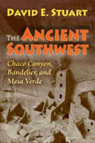 The Ancient Southwest: Chaco Canyon, Bandelier, and Mesa Verde (Paperback)