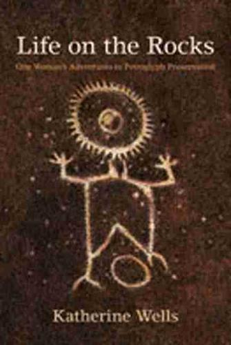 Life on the Rocks: One Woman's Adventures in Petroglyph Preservation (Paperback)