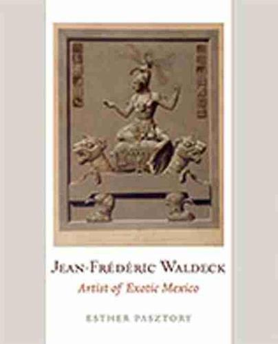 Jean-Frederic Waldeck: Artist of Exotic Mexico (Hardback)