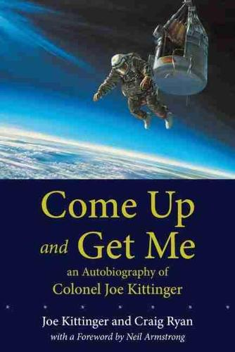 Come Up and Get Me: An Autobiography of Colonel Joe Kittinger (Paperback)