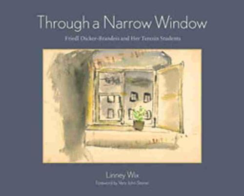 Through a Narrow Window: Friedl Dicker-Brandeis and Her Terezin Students (Hardback)
