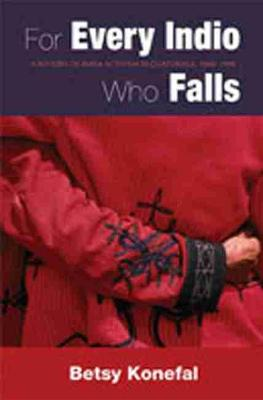 For Every Indio Who Falls: A History of Maya Activism in Guatemala, 1960-1990 (Paperback)