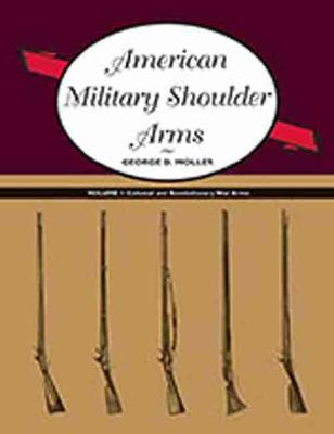 American Military Shoulder Arms, Volume I: Colonial and Revolutionary War Arms (Paperback)