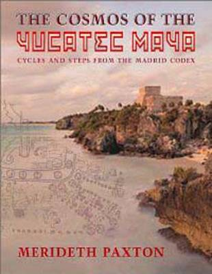 The Cosmos of the Yucatec Maya: Cycles and Steps from the Madrid Codex (Paperback)