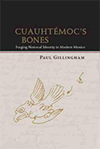 Cuauhtemoc's Bones: Forging National Identity in Modern Mexico (Paperback)