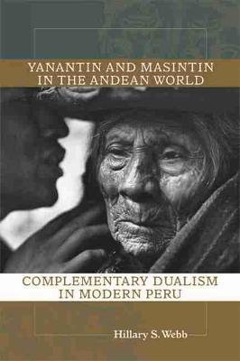 Yanantin and Masintin in the Andean World: Complementary Dualism in Modern Peru (Paperback)