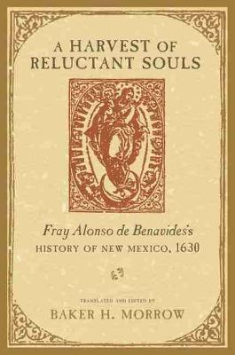 A Harvest of Reluctant Souls: Fray Alonso de Benavides's History of New Mexico, 1630 (Paperback)