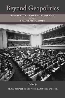 Beyond Geopolitics: New Histories of Latin America at the League of Nations (Hardback)
