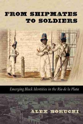 From Shipmates to Soldiers: Emerging Black Identities in The Rio de la Planta (Paperback)