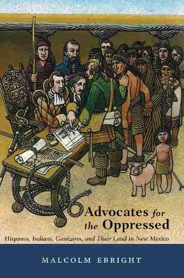 Advocates for the Oppressed: Hispanos, Indians, Genizaros, and Their Land in New Mexico (Paperback)