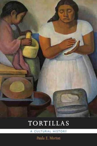 Tortillas: A Cultural History (Paperback)