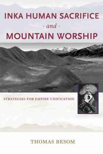 Inka Human Sacrifice and Mountain Worship: Strategies for Empire Unification (Hardback)