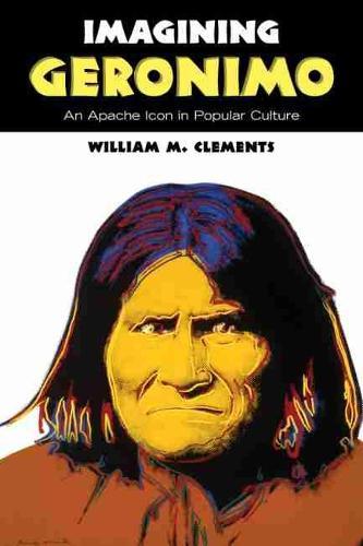 Imagining Geronimo: An Apache Icon in Popular Culture (Hardback)