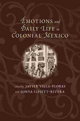 Emotions and Daily Life in Colonial Mexico - Dialogos Series (Paperback)