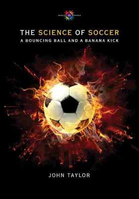 The Science of Soccer: A Bouncing Ball and a Banana Kick - Worlds of Wonder Science Series for Young Readers (Hardback)