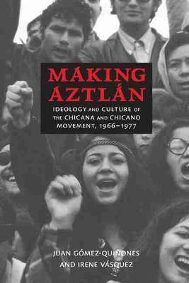 Making Aztlan: Ideology and Culture of the Chicana and Chicano Movement, 1966-1977 (Paperback)