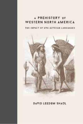 A Prehistory of Western North America: The Impact of Uto-Aztecan Languages (Hardback)