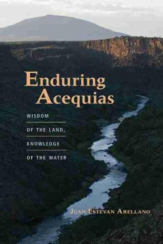 Enduring Acequias: Wisdom of the Land, Knowledge of the Water - Querencias (Paperback)