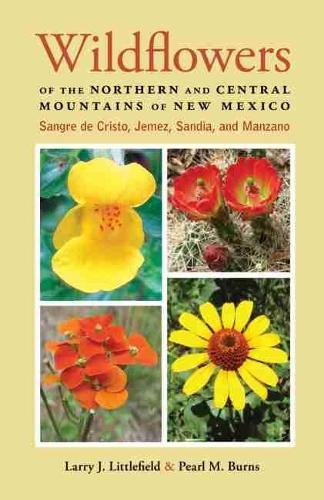 Wildflowers of the Northern and Central Mountains of New Mexico: Sangre de Cristo, Jemez, Sandia, and Manzano (Paperback)