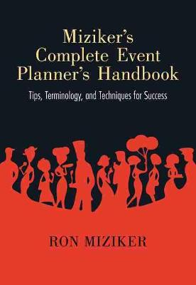 Miziker's Complete Event Planner's Handbook: Tips, Terminology, and Techniques for Success (Paperback)